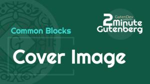 2 Minute Gutenberg – Common Blocks – Cover Image – WordPress 5.0