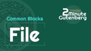 2 Minute Gutenberg – Common Blocks – File – WordPress 5.0
