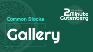 2 Minute Gutenberg – Common Blocks – Gallery – WordPress 5.0