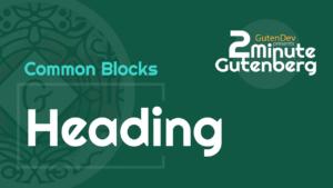 2 Minute Gutenberg – Common Blocks – Heading – WordPress 5.0