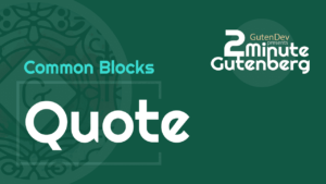 2 Minute Gutenberg – Common Blocks – Quote – WordPress 5.0