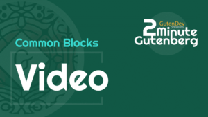 2 Minute Gutenberg – Common Blocks – Video – WordPress 5.0