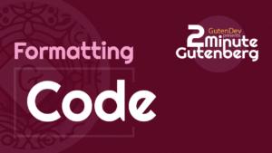 2 Minute Gutenberg – Formatting Blocks – Code – WordPress 5.0