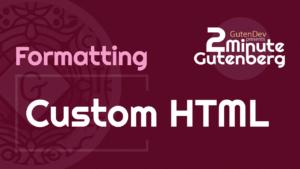 2 Minute Gutenberg – Formatting Blocks – Custom HTML – WordPress 5.0