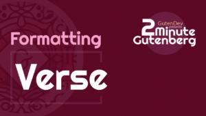 2 Minute Gutenberg – Formatting Blocks – Verse – WordPress 5.0