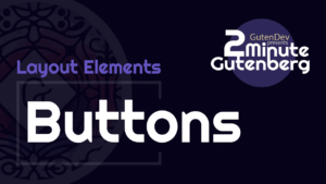 2 Minute Gutenberg – Layout Element Blocks – Button – WordPress 5.0