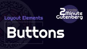 2 Minute Gutenberg – Layout Element Blocks – Button – WordPress 5.0