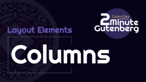 2 Minute Gutenberg – Layout Element Blocks – Columns – WordPress 5.0