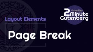 2 Minute Gutenberg – Layout Elements Blocks – Page Break – WordPress 5.0