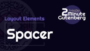 2 Minute Gutenberg – Formatting Blocks – Spacer – WordPress 5.0
