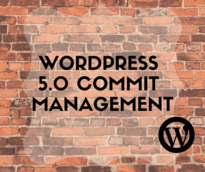 WordPress 5.0 Commit Management