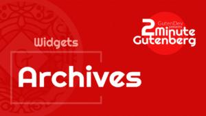 2 Minute Gutenberg – Widget Blocks – Archives – WordPress 5.0