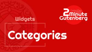 2 Minute Gutenberg – Widget Blocks – Categories – WordPress 5.0