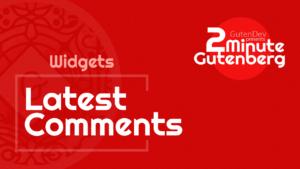 2 Minute Gutenberg – Widget Blocks – Latest Comments – WordPress 5.0