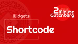 2 Minute Gutenberg – Widget Blocks – Shortcode – WordPress 5.0