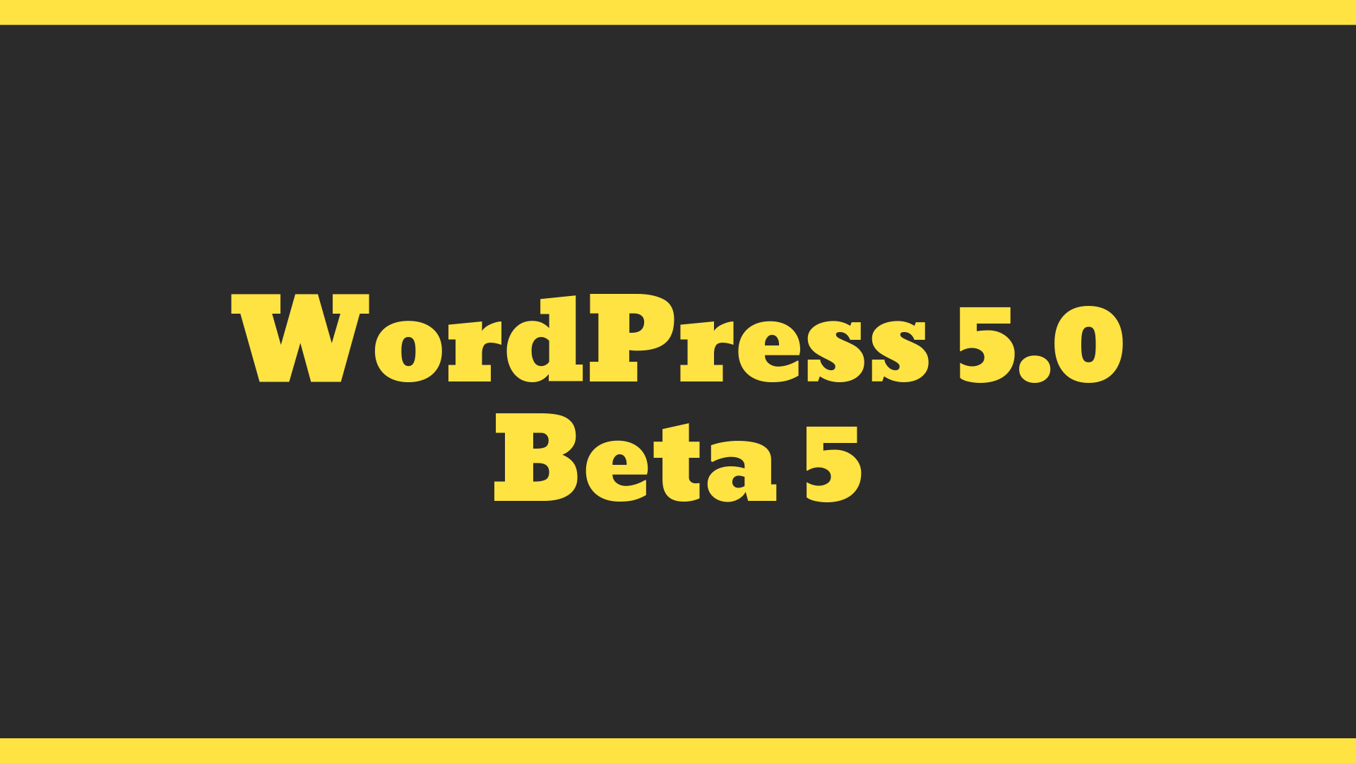 WordPress 5 Beta 5 is out!