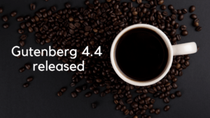 Gutenberg 4.4 is Available!
