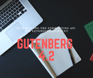 Introducing Format API on Gutenberg 4.2