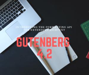 Introducing Format API on Gutenberg 4.2