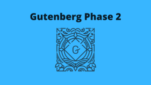 Brace Yourself! Gutenberg Phase 2 Has Started!