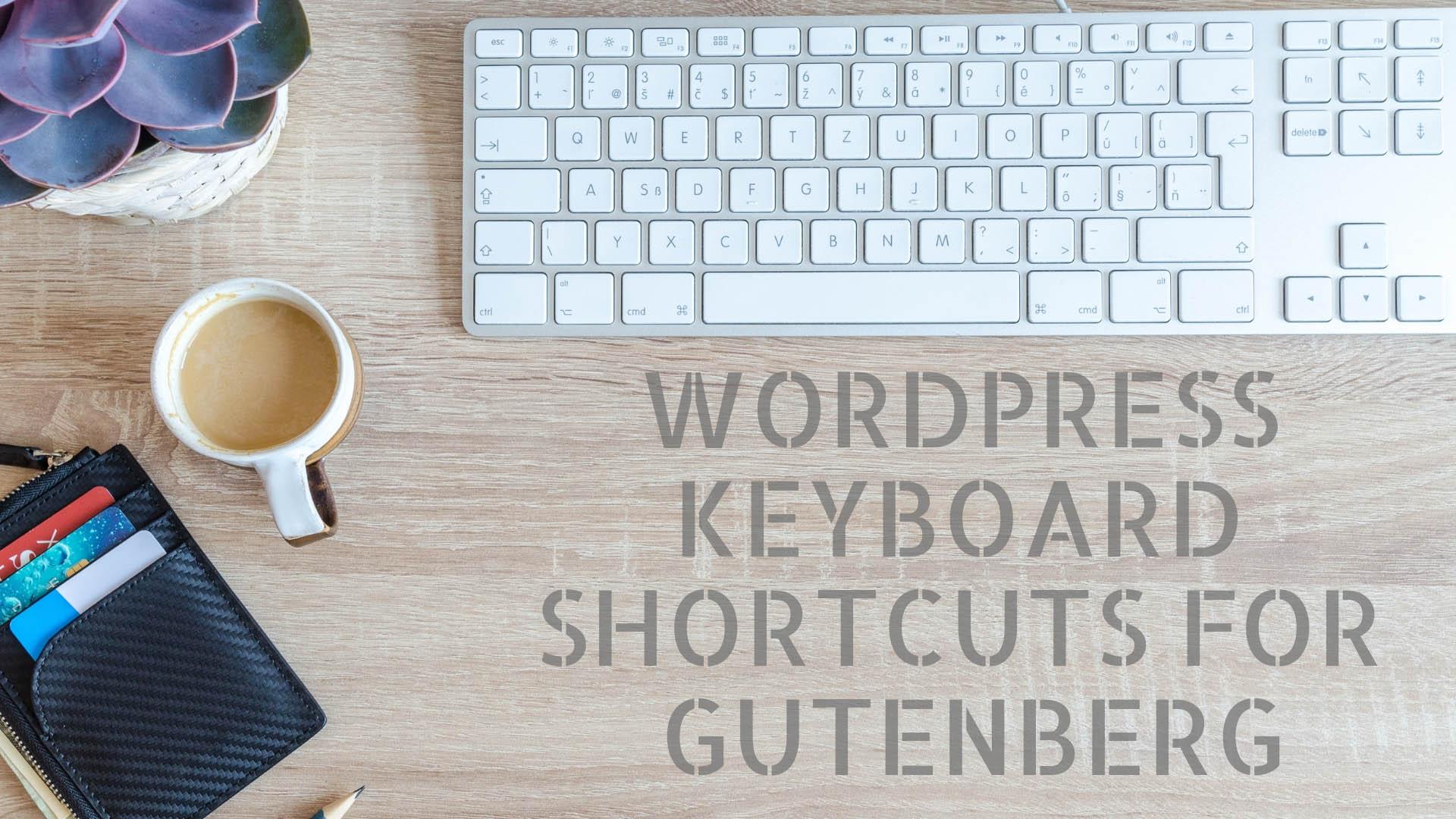 Gutenberg Keyboard Shortcuts