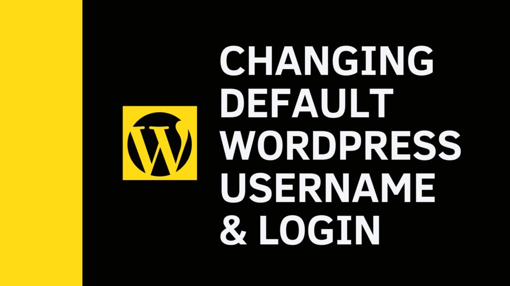 Change Default WordPress Username & Login URL.