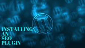 Why Installing an SEO Plugin on your WordPress site?