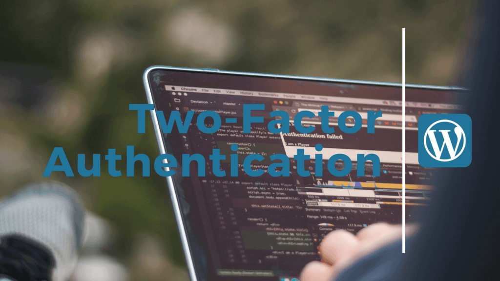 best security tips for WordPress.Use Two-Factor Authentication.